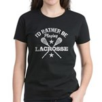I'd Rather Be Playing Lacrosse Women's Dark T-Shir
