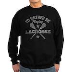I'd Rather Be Playing Lacrosse Sweatshirt (dark)