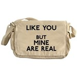 Mine Are Real Messenger Bag