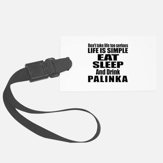 Eat Sleep And Palinka Luggage Tag