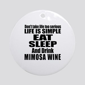 Eat Sleep And Mimosa Wine Round Ornament