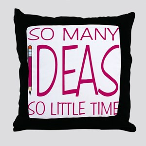 So Many Ideas, So Little Time Throw Pillow