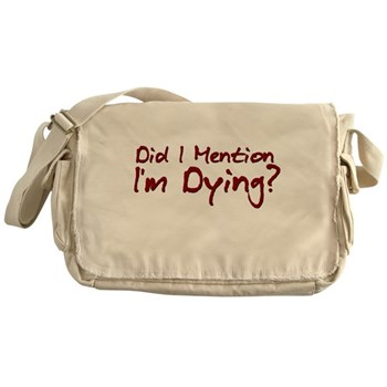 Did I Mention I'm Dying? Canvas Messenger Bag