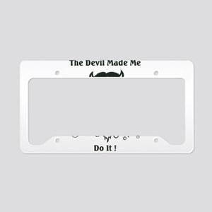 THE DEVIL MADE ME DO IT! License Plate Holder