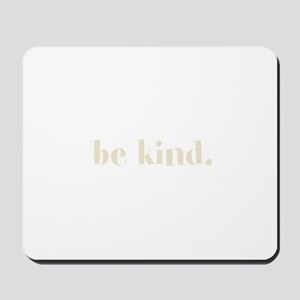 be kind. (words to live by) Mousepad