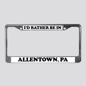 Rather be in Allentown License Plate Frame