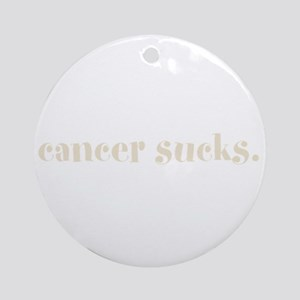 cancer sucks. (words to live Ornament (Round)