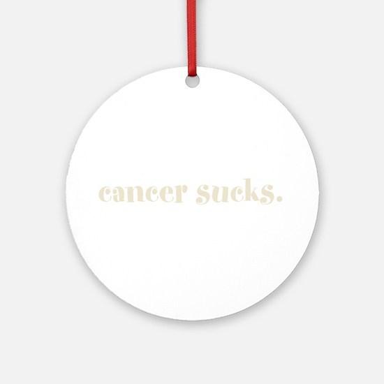 cancer sucks. (words to live Ornament (Round)