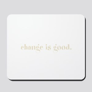 change is good. (words to liv Mousepad