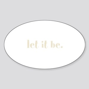 let it be. (Words To Live By) Sticker (Oval)