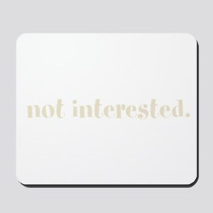 not interested. (Words To Liv Mousepad