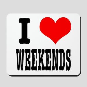 I Heart (Love) Weekends Mousepad