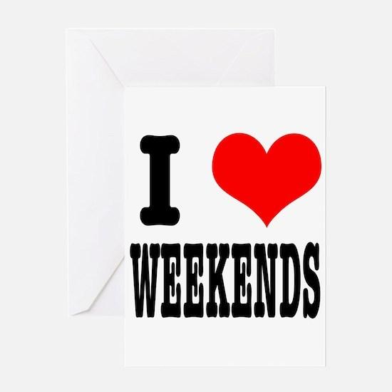I Heart (Love) Weekends Greeting Card