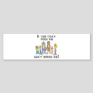 Can't Feed Em', Don't Breed E Sticker (Bumper)
