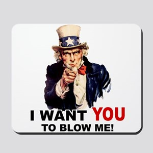 Want You To Blow Me Mousepad