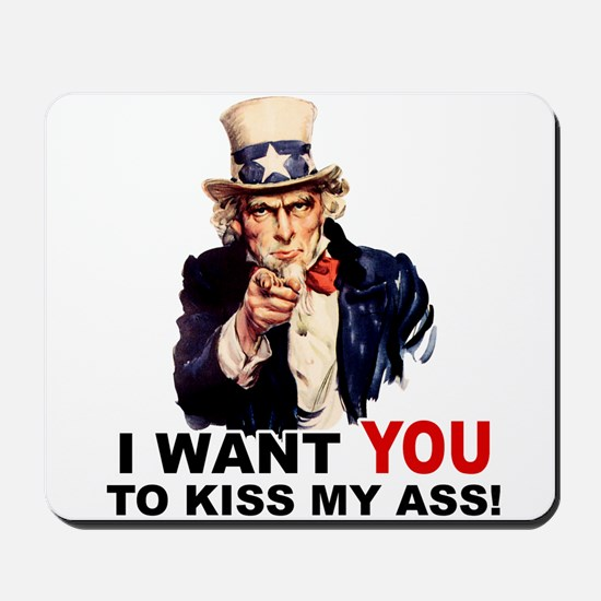 Want You to Kiss My Ass Mousepad