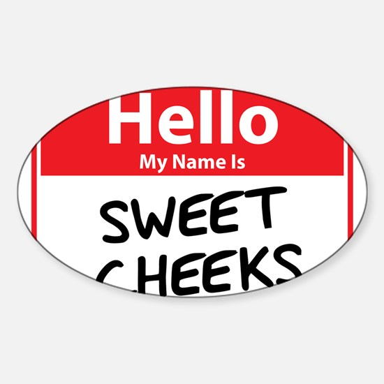 Hello My Name is Sweet Cheeks Sticker (Oval)