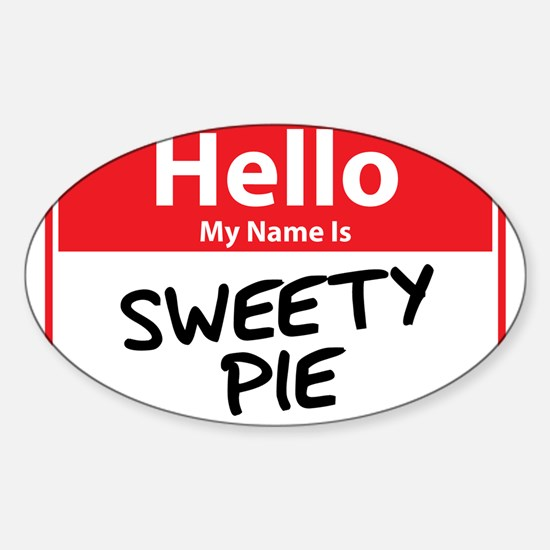 Hello My Name is Sweety Pie Sticker (Oval)