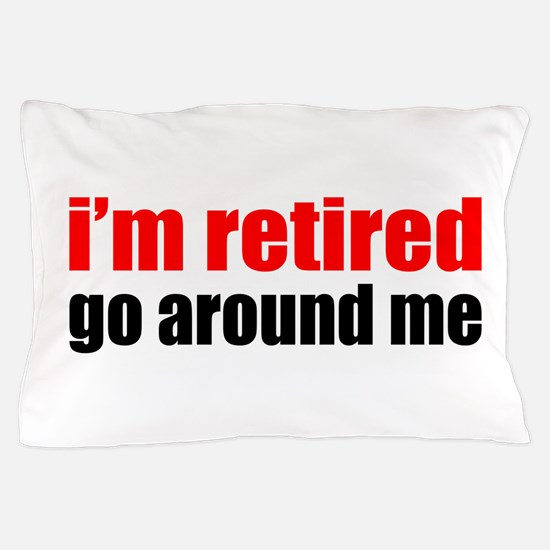 I'm Retired Go Around Me Pillow Case