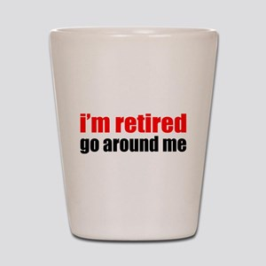 I'm Retired Go Around Me Shot Glass