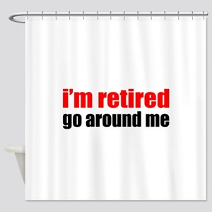 I'm Retired Go Around Me Shower Curtain