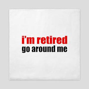 I'm Retired Go Around Me Queen Duvet