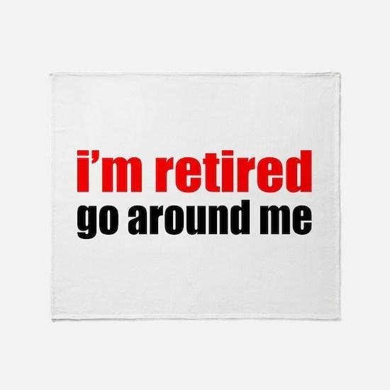 I'm Retired Go Around Me Throw Blanket