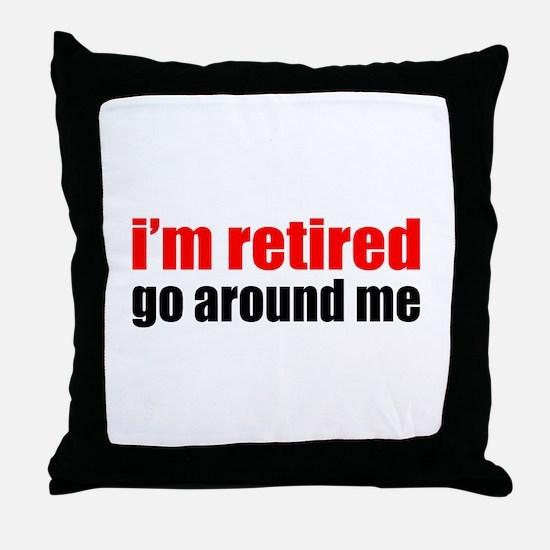 I'm Retired Go Around Me Throw Pillow