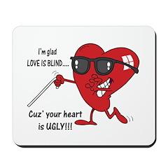 Love is Blind Ugly Heart Desi Mousepad