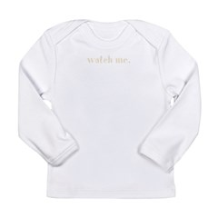 Watch Me Long Sleeve Infant T-Shirt