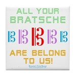 All Your Bratsche are Belong to Us Tile Coaster
