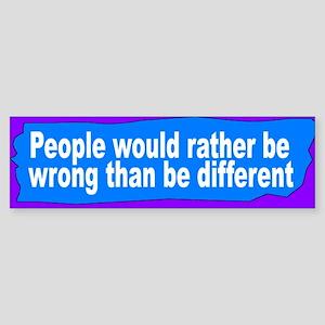 wrong than different...Bumper Sticker
