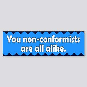 non-conformists... Bumper Sticker