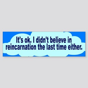 reincarnation... Bumper Sticker