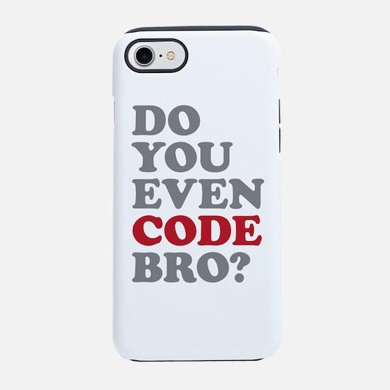 Do You Even Code Bro iPhone 7 Tough Case