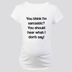 what i don't say Maternity T-Shirt