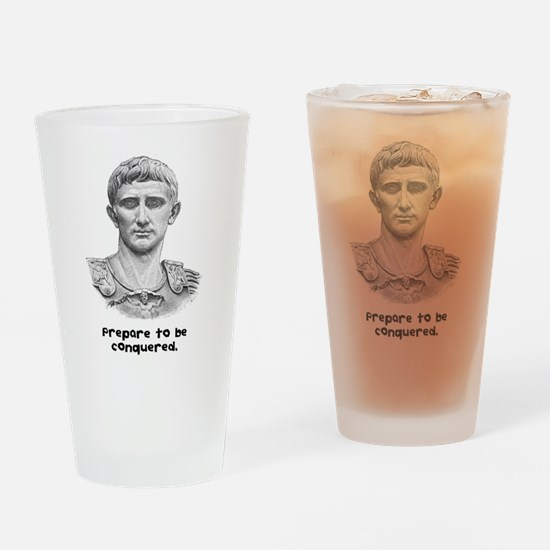 Prepare to be conquered. Drinking Glass