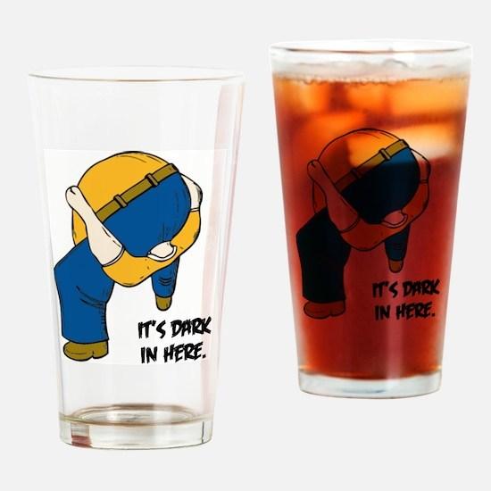 IT'S DARK IN HERE Drinking Glass