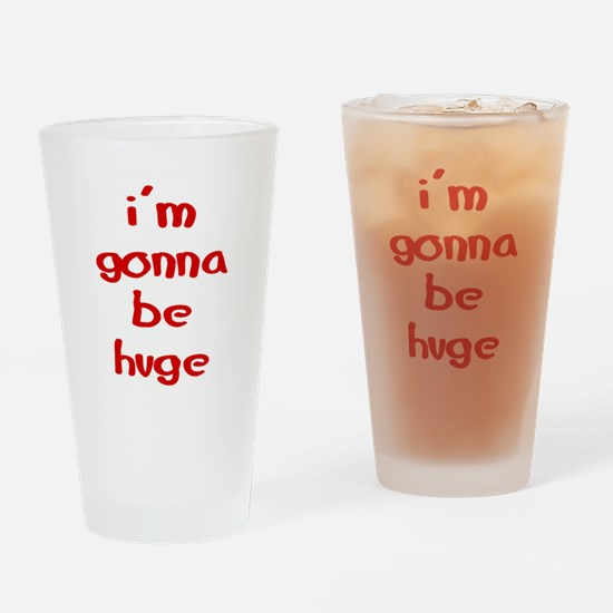 I'm gonna be huge Drinking Glass