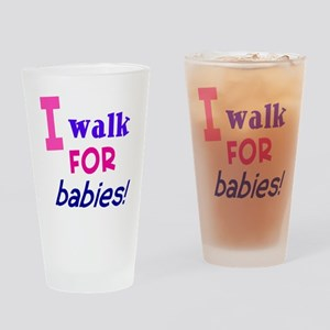 I walk for babies Drinking Glass