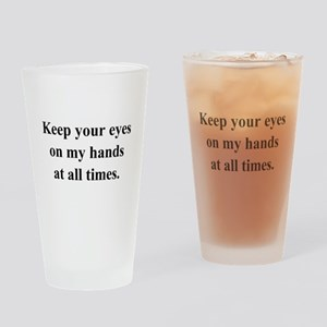 your eyes on my hands Drinking Glass