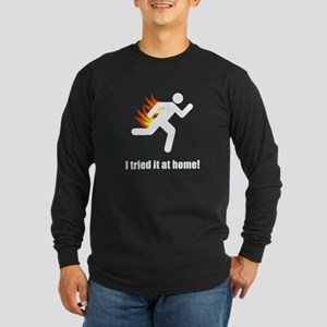 I Tried It At Home Long Sleeve Dark T-Shirt