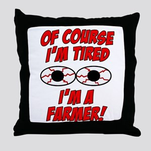 Of Course I'm Tired, I'm A Farmer Throw Pillow