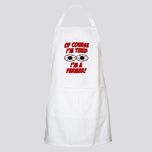 Of Course I'm Tired, I'm A Farmer Apron