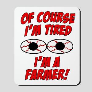 Of Course I'm Tired, I'm A Farmer Mousepad