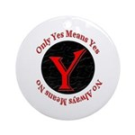 Only Yes Means Yes Ornament (Round)