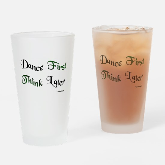 Dance First Think Later Drinking Glass