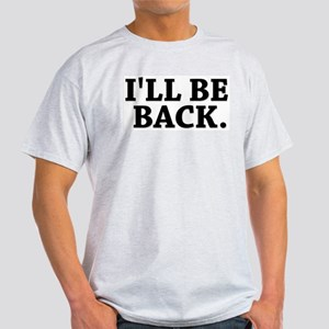 I'LL BE BACK Ash Grey T-Shirt