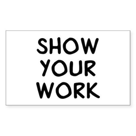 Show Work Sticker (Rectangle)