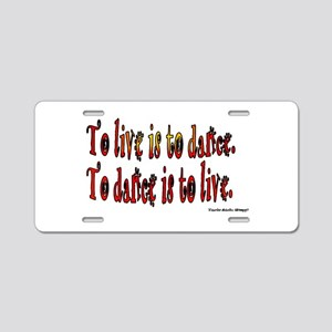 To Dance is to Live Aluminum License Plate